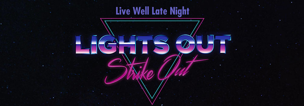 Live Well Late Night: Lights Out Strike Out