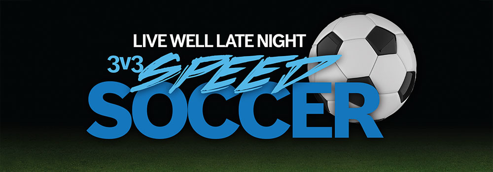 Live Well Late Night Speed Soccer